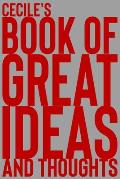 Cecile's Book of Great Ideas and Thoughts: 150 Page Dotted Grid and individually numbered page Notebook with Colour Softcover design. Book format: 6 x