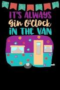 It's Always Gin O'clock In The Van: Great book to keep notes from your camping trips and adventures or to use as an everyday notebook, planner or jour