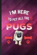I'm Here to Pet All the Pugs: Funny Blank Lined Pug Lover Notebook/ Journal, Graduation Appreciation Gratitude Thank You Souvenir Gag Gift, Stylish
