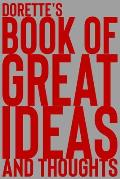 Dorette's Book of Great Ideas and Thoughts: 150 Page Dotted Grid and individually numbered page Notebook with Colour Softcover design. Book format: 6