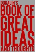 Doralin's Book of Great Ideas and Thoughts: 150 Page Dotted Grid and individually numbered page Notebook with Colour Softcover design. Book format: 6