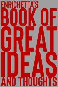 Enrichetta's Book of Great Ideas and Thoughts: 150 Page Dotted Grid and individually numbered page Notebook with Colour Softcover design. Book format: