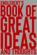 Englebert's Book of Great Ideas and Thoughts: 150 Page Dotted Grid and individually numbered page Notebook with Colour Softcover design. Book format: