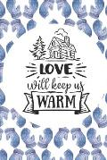 Love Will Keep Us Warm: Christmas Gifts For People Who Love Journaling - Blank Paperback Journal That's A Great Alternative To A Greeting Card