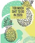 Too Much Shit To Do in 2020 A Sweary Planner: Funny Cuss Word Planner - 2020 Monthly & Weekly Planner - Swearing Gift for Women who Love Profanity