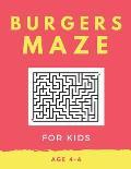 Burger Maze For Kids Age 4-6: 40 Brain-bending Challenges, An Amazing Maze Activity Book for Kids, Best Maze Activity Book for Kids, Great for Devel