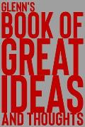 Glenn's Book of Great Ideas and Thoughts: 150 Page Dotted Grid and individually numbered page Notebook with Colour Softcover design. Book format: 6 x