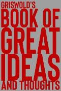 Griswold's Book of Great Ideas and Thoughts: 150 Page Dotted Grid and individually numbered page Notebook with Colour Softcover design. Book format: 6
