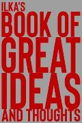 Ilka's Book of Great Ideas and Thoughts: 150 Page Dotted Grid and individually numbered page Notebook with Colour Softcover design. Book format: 6 x 9