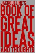 Jackqueline's Book of Great Ideas and Thoughts: 150 Page Dotted Grid and individually numbered page Notebook with Colour Softcover design. Book format