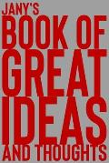 Jany's Book of Great Ideas and Thoughts: 150 Page Dotted Grid and individually numbered page Notebook with Colour Softcover design. Book format: 6 x 9