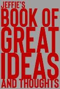 Jeffie's Book of Great Ideas and Thoughts: 150 Page Dotted Grid and individually numbered page Notebook with Colour Softcover design. Book format: 6 x