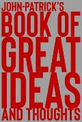 John-Patrick's Book of Great Ideas and Thoughts: 150 Page Dotted Grid and individually numbered page Notebook with Colour Softcover design. Book forma