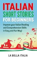 Italian Short Stories for Beginners: Improve your Italian Reading and Comprehension Skills in Easy and Fun Way!