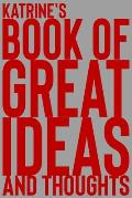 Katrine's Book of Great Ideas and Thoughts: 150 Page Dotted Grid and individually numbered page Notebook with Colour Softcover design. Book format: 6