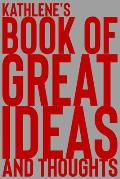 Kathlene's Book of Great Ideas and Thoughts: 150 Page Dotted Grid and individually numbered page Notebook with Colour Softcover design. Book format: 6