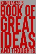 Konstanze's Book of Great Ideas and Thoughts: 150 Page Dotted Grid and individually numbered page Notebook with Colour Softcover design. Book format: