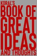 Koral's Book of Great Ideas and Thoughts: 150 Page Dotted Grid and individually numbered page Notebook with Colour Softcover design. Book format: 6 x