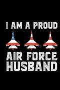 I Am A Proud Air Force Husband: Air Force Journal Notebook Gifts, Proud Air Force Notebook Journal, Funny Air Force Diary, Gift Idea for Air force, Ai