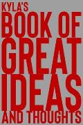 Kyla's Book of Great Ideas and Thoughts: 150 Page Dotted Grid and individually numbered page Notebook with Colour Softcover design. Book format: 6 x 9