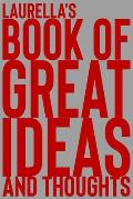Laurella's Book of Great Ideas and Thoughts: 150 Page Dotted Grid and individually numbered page Notebook with Colour Softcover design. Book format: 6