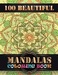 100 Beautiful Mandalas Coloring Book: 100 Unique Mandala Designs and Stress Relieving Patterns for Adult Relaxation, Meditation, and Happiness