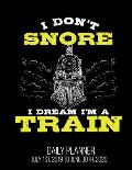 I Don't Snore I Dream I'm A Train Daily Planner July 1st, 2019 To June 30th, 2020: Funny Conductor Model Railroad Daily Planner
