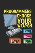 Programmers Choose Your Weapon HTML C++ JAVA PHP: 120 Pages I 6x9 I Graph Paper 4x4