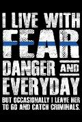 I Live With Fear Danger And Everyday: Police Officer Journal Notebook Gifts, Thin Blue Line Notebook Journal, Proud Police Officer, Gift Idea for Cop,
