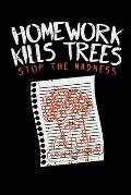 Homework Kills Trees Stop The Madness: 120 Pages I 6x9 I Monthly Planner I Funny Teacher, Student & Professor Gifts