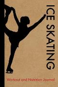 Ice Skating Workout and Nutrition Journal: Cool Ice Skating Fitness Notebook and Food Diary Planner For Ice Skater and Coach - Strength Diet and Train