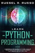 Learn Python Programming: A Beginners Crash Course on Python Language for Getting Started with Machine Learning, Data Science and Data Analytics