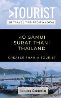 Greater Than a Tourist- Ko Samui Surat Thani Thailand: 50 Travel Tips from a Local