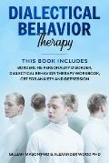 Dialectical Behavior Therapy: This Book Includes: Borderline Personality Disorder, Dialectical behavior therapy workbook, CBT for Anxiety and Depres