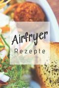 Airfryer Rezepte: Rezeptbuch zum Aufschreiben der besten Rezepte f?r die Hei?luftfritteuse - Low Carb - Low Fat - Fettarm