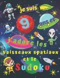 je suis 9 ans et j'adore les vaisseaux spatiaux et le Sudoku: Livre de Sudoku facile pour les enfants de neuf ans avec des pages bonus de pages ? colo