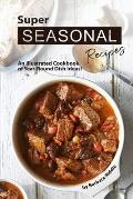 Super Seasonal Recipes: An Illustrated Cookbook of Year-Round Dish Ideas!