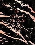 She Believed She Could So She Did: Elegant Black Marble and Rose Gold Notebook - 8.5 x 11, 120 Wide Ruled Pages