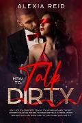 How To Talk Dirty: Sex guide to learn dirty talking for women and men. The best hottest examples and tips to overcome your shyness, anxie