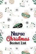 Nurse Christmas Bucket List: Christmas Adventures Goals bucket list book to write in, Travels and Dreams, Retirement Gift Idea for Women - Advice &