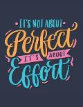 It's Not About Perfect It's About Effort: Blank Notebook (8.5 x 11)