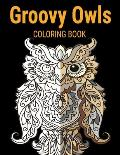 Groovy Owls Coloring Book: Grate Coloring Book for Adults Featuring Beautiful, Stress Relieving Designs for Adults Relaxation 50 adorable owls to