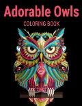 Adorable Owls Coloring Book: Grate Coloring Book for Adults Featuring Beautiful, Stress Relieving Designs for Adults Relaxation 50 adorable owls to