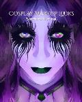 My Cosplay Makeup Charts: Make Up Charts to Brainstorm Ideas and Practice Your Cosplay Make-up Looks