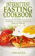 Intermittent Fasting Cookbook: A Complete Selection Of Delicious And Easy To Follow Recipes For An Effective Alternate-Day Fasting And Weight Loss