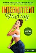Intermittent Fasting: The Ultimate Weight Loss Guide for Women to Unlock the Secrets for Lose Weight, Stay Healthy and Live Longer (Includes