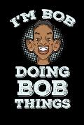 I'm Bob Doing Bob Things: 120 Pages I 6x9 I Scuba Diving Notebook I Funny Bob Name & Humor Gifts I Apparel