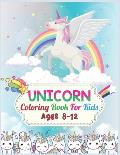 Unicorn Coloring Book For Kids Ages 8-12: Cute Beautiful Unicorn Coloring Book For Kids