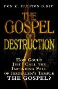 The Gospel of Destruction (?): How Could Jesus Call the Fall of Jerusalem the Gospel (good news) of the Kingdom?