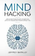 Mind Hacking: Train Your Brain to Overcome Anxiety, Stop Overthinking, Break Your Negative Patterns to Rewire Your Mind to Success a